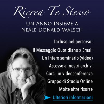 Ricrea Te Stesso-Un anno insieme a Neale Donald Walsch